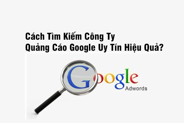 Cách Tìm Kiếm Công Ty Quảng Cáo Google Uy Tín Hiệu Quả?