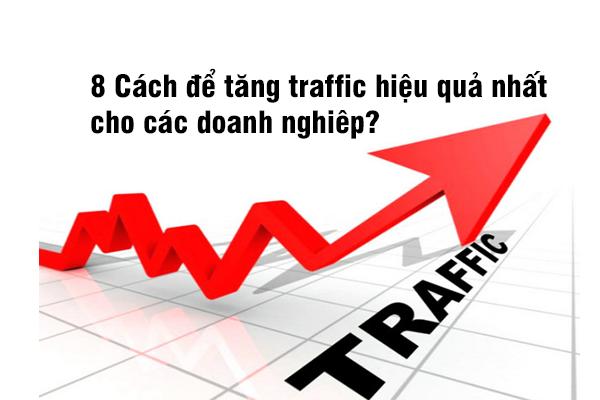 8 Cách để tăng traffic hiệu quả nhất cho các doanh nghiêp?