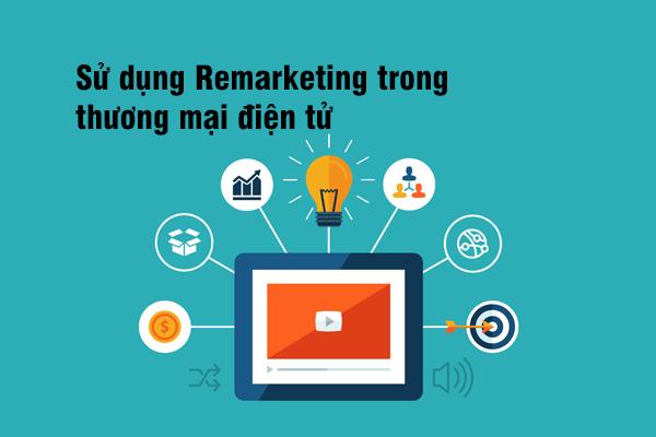 Sử dụng Remarketing trong thương mại điện tử
