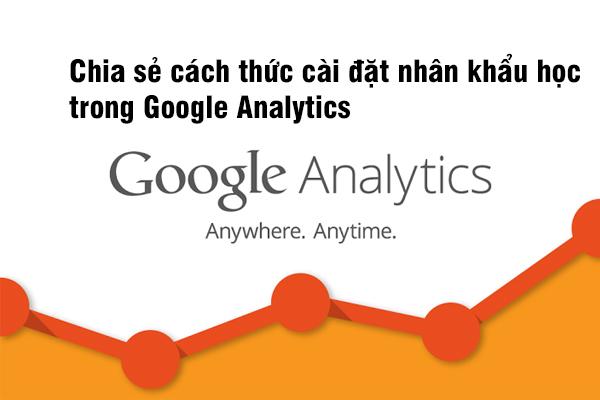 Chia sẻ cách thức cài đặt nhân khẩu học trong Google Analytics?