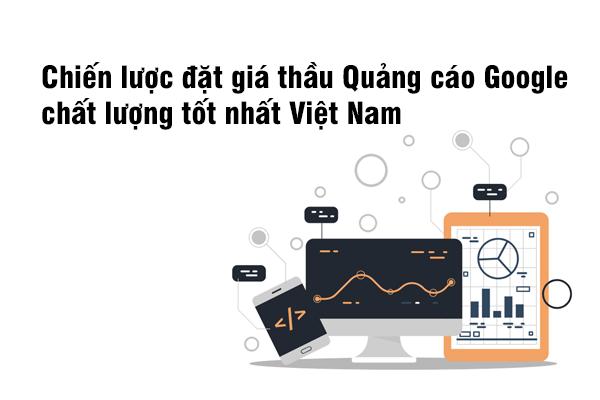 Chiến lược đặt giá thầu Quảng cáo Google chất lượng tốt nhất Việt Nam?