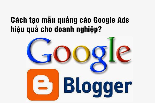 Cách tạo mẫu quảng cáo Google Ads hiệu quả cho doanh nghiệp?