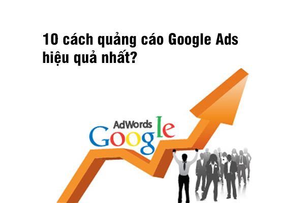 10 cách quảng cáo Google Ads hiệu quả nhất?