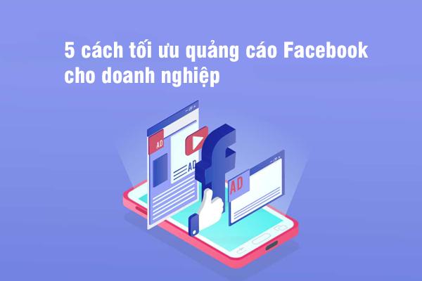 5 cách tối ưu quảng cáo Facebook cho doanh nghiệp