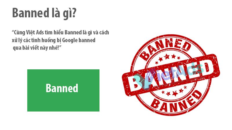 Banned là gì và cách xử lý các tình huống bị Google banned?