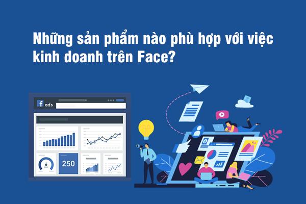 Những sản phẩm nào phù hợp với việc kinh doanh trên Face?