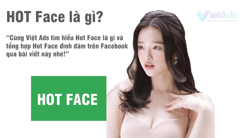 Hot Face là gì và tổng hợp Hot Face đình đám trên Facebook?
