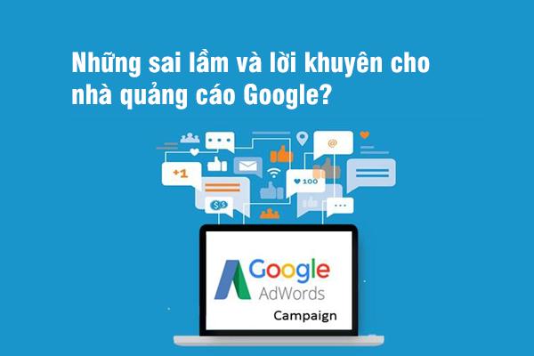 Những sai lầm và lời khuyên cho nhà quảng cáo Google?