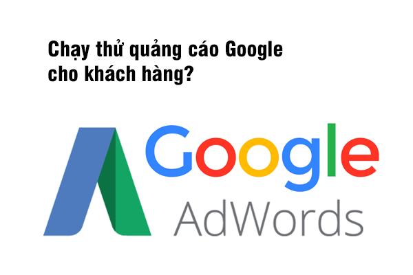 Chạy thử quảng cáo Google cho khách hàng?