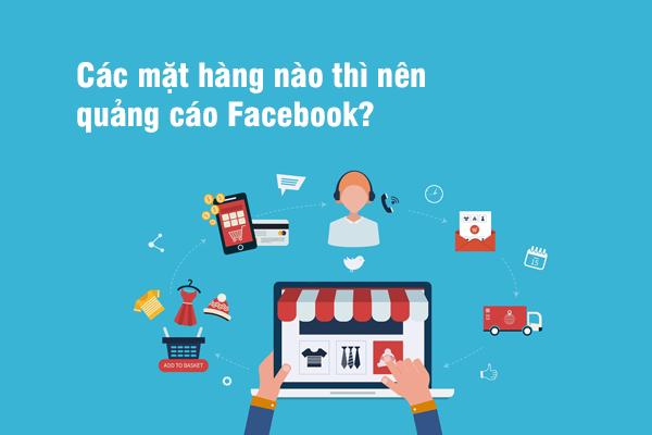Các mặt hàng nào thì nên quảng cáo Facebook?