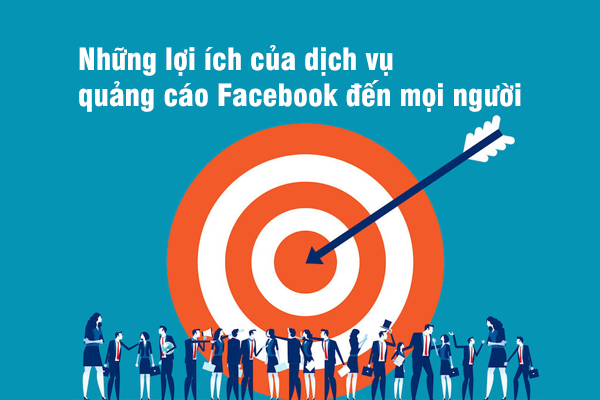 Những lợi ích của dịch vụ quảng cáo Facebook đến mọi người