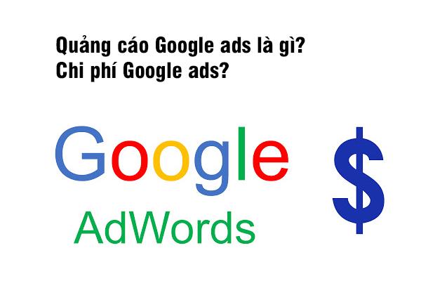 Quảng cáo Google Ads là gì? Chi phí Google Ads?