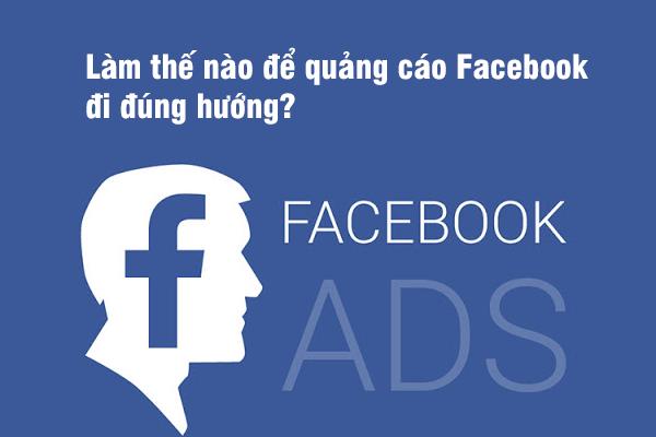 Làm thế nào để quảng cáo Facebook đi đúng hướng?