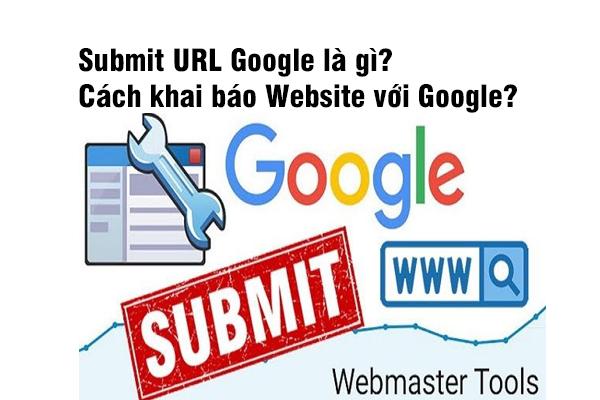 Submit URL Google là gì? Cách khai báo Website với Google?