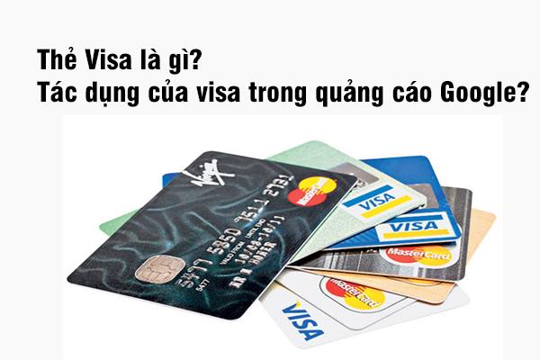 Thẻ Visa là gì? Tác dụng của visa trong quảng cáo Google?