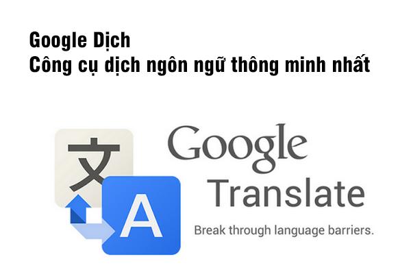 Google Dịch - Công cụ dịch ngôn ngữ thông minh nhất hiện nay