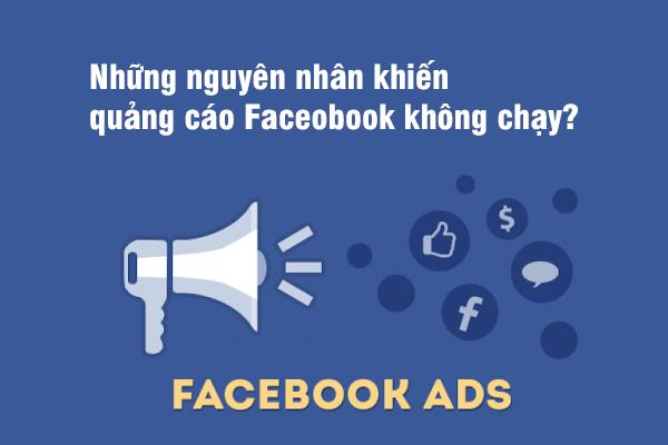Những nguyên nhân khiến quảng cáo Faceobook không chạy?