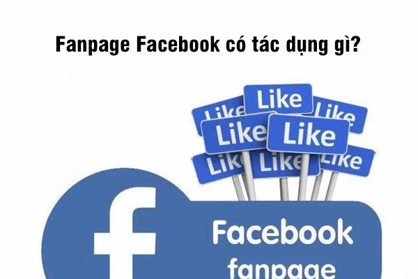 Fanpage Facebook có tác dụng gì?