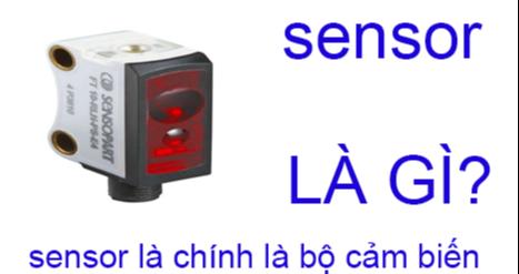 Sensor Là Gì? Tìm Hiểu Về Sensor Là Gì?
