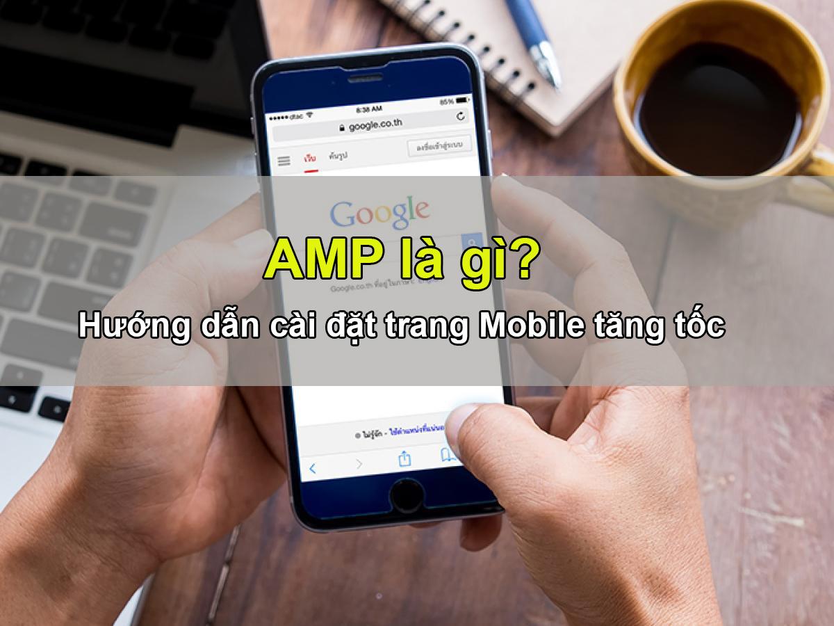 AMP Là Gì?  Tìm Hiểu Về AMP Là Gì?