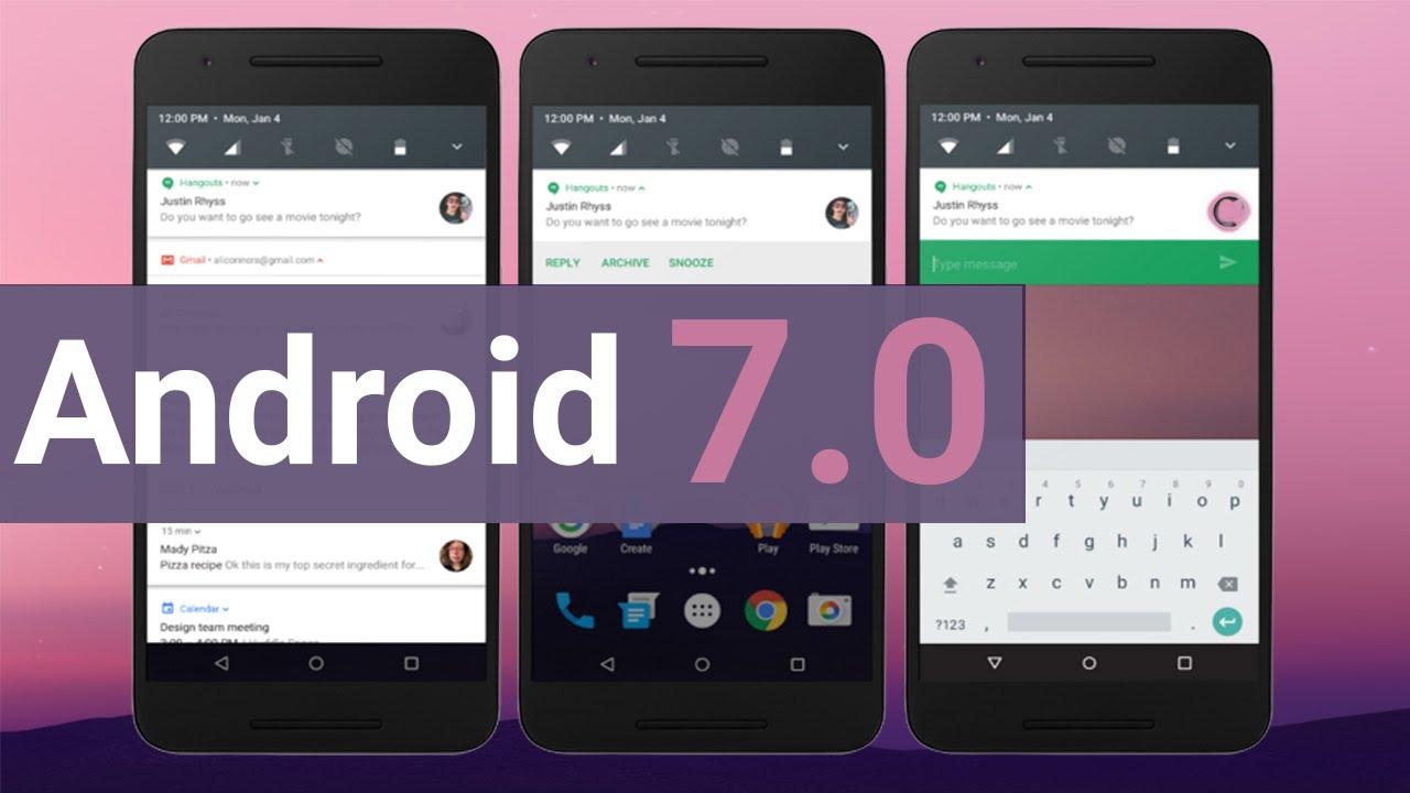 Android 7.0 Là Gì? Tìm Hiểu Về Android 7.0 Là Gì?