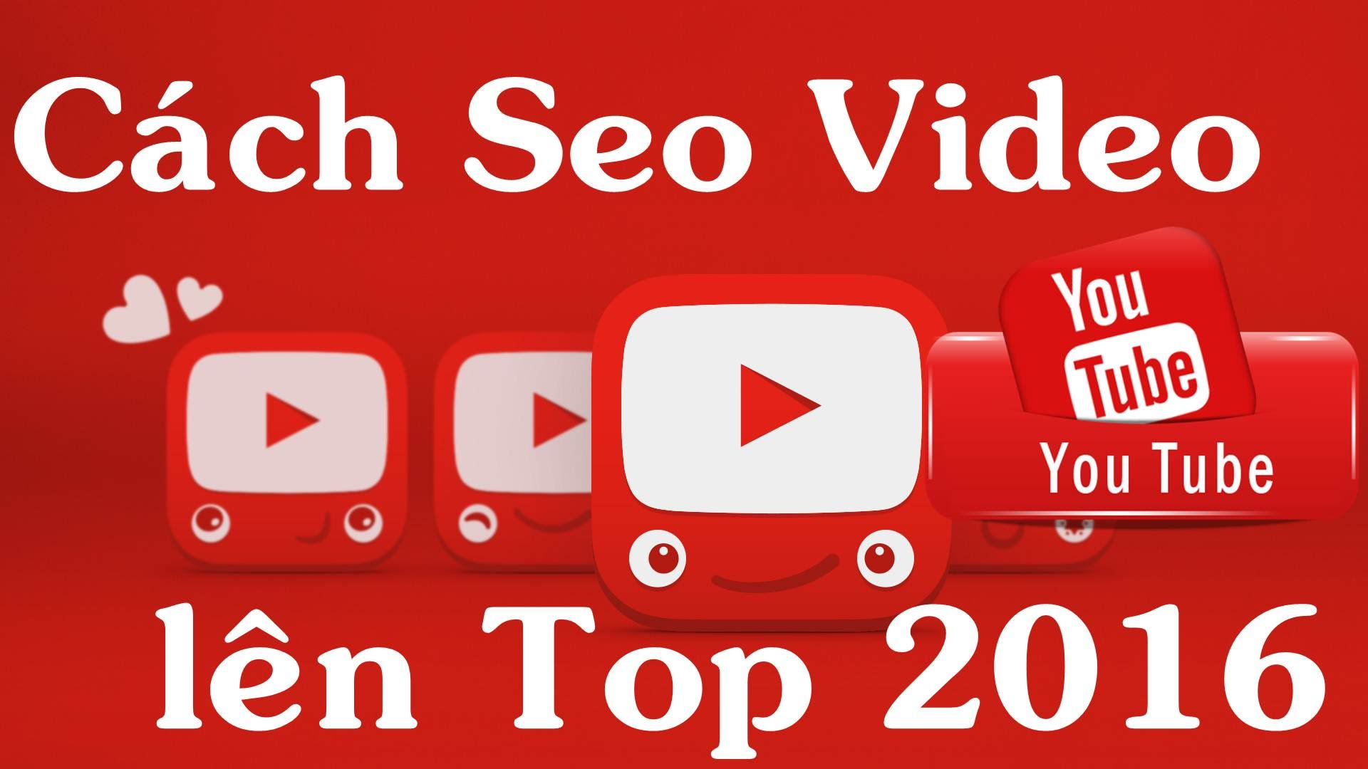 Giới Thiệu Cách Seo Video Lên Top Hiệu Quả Nhất?