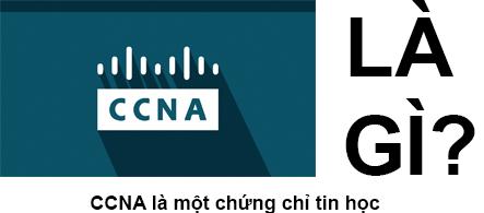 CCNA Là Gì? Tìm Hiểu Về CCNA Là Gì?