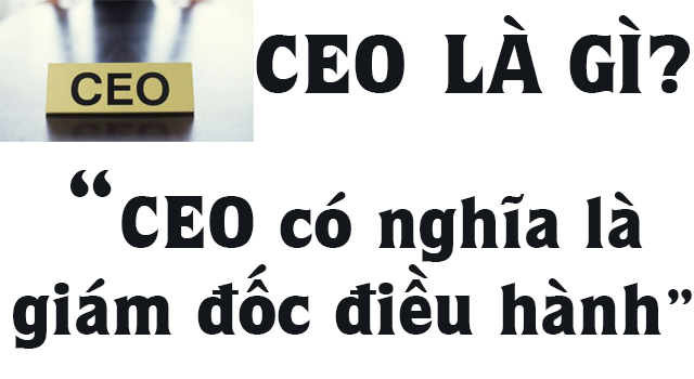 CEO Là Gì? Khái Niệm CEO Là Gì?