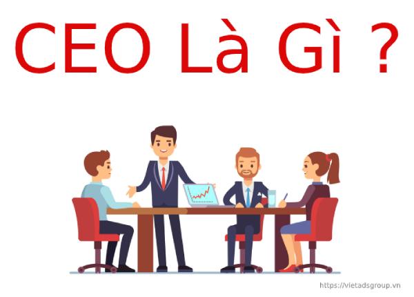 CEO là gì? Một số yêu cầu cần có để trở thành một CEO