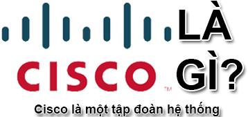 Cisco Là Gì? Tim Hiểu Về Cisco Là Gì?