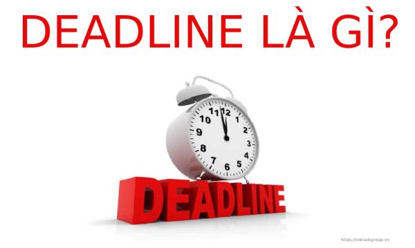Deadline Là Gì? Sai Lầm Khi Lập Deadline