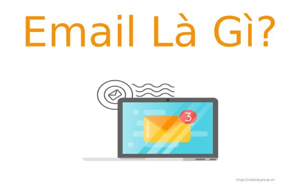 Email là gì? Hướng dẫn đăng ký miễn phí tài khoản Email từ Gmail?