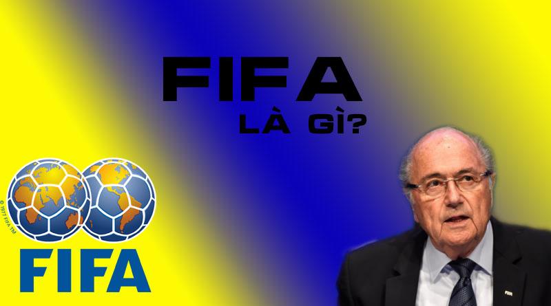 FIFA Là Gì? Tìm Hiểu Về FIFA Là Gì?