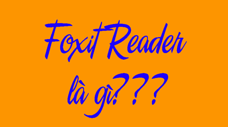 Foxit Reader Là Gì? Tìm Hiểu Về Foxit Reader Là Gì?