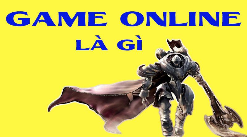Game Online Là G? Tìm Hiểu Về Game Online Là Gì?