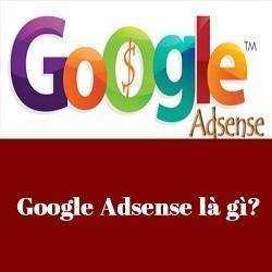 Google Adsense Là Gì? Tìm Hiểu Về Google Adsense Là Gì?