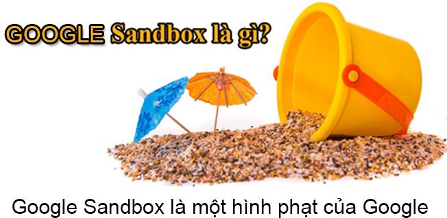 Google Sandbox Là Gì? Tìm Hiểu Về Google Sandbox Là Gì?