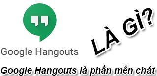 Hangouts Là Gì? Tìm Hiểu Về Hangouts Là Gì?