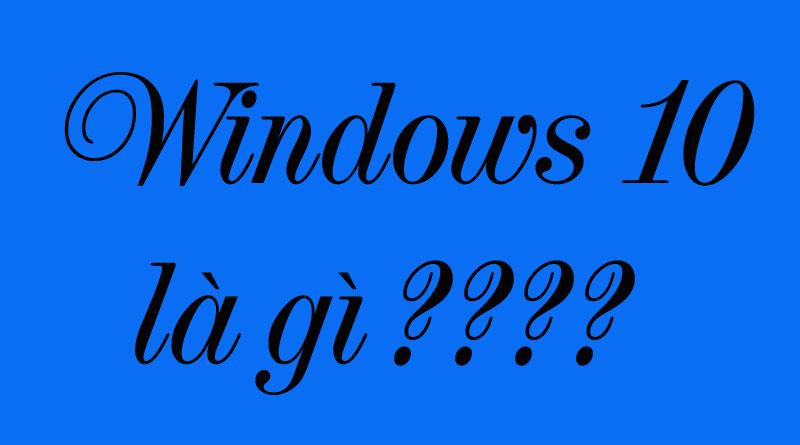 Hệ Điều Hành Windows 10 Là Gì?
