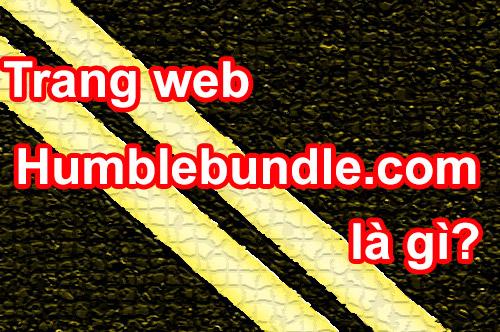 Humble Bundle Là Gì? Tìm Hiểu Về Humble Bundle Là Gì?