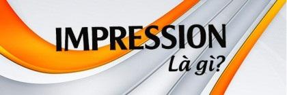 Impression Là Gì? Tìm Hiểu Về Impression Là Gì?