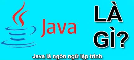 Java Là Gì?Tìm Hiểu Về Java Là Gì?