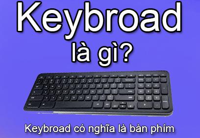 Keybroad Là Gì? Tìm Hiểu Về Keybroad Là Gì?