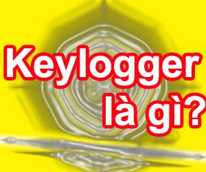 Keylogger Là Gì? Tìm Hiểu Về Keylogger Là Gì?