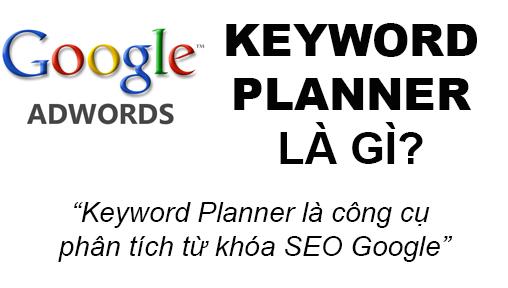 Keyword Planner Là Gì? Tìm Hiểu Về Keyword Planner Là Gì?