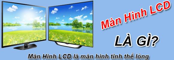 Màn Hình LCD Là Gì? Tìm Hiểu Màn Hình LCD Là Gì?