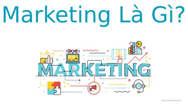 Marketing là gì? Một số loại hình phổ biến trong Marketing