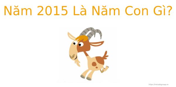 Năm 2015 Là Năm Con Gì? Năm 2015 Có Nhuận Không?