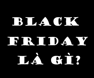 Ngày Black Friday Là Gì? Tìm Hiểu Về Ngày Black Friday Là Gì?