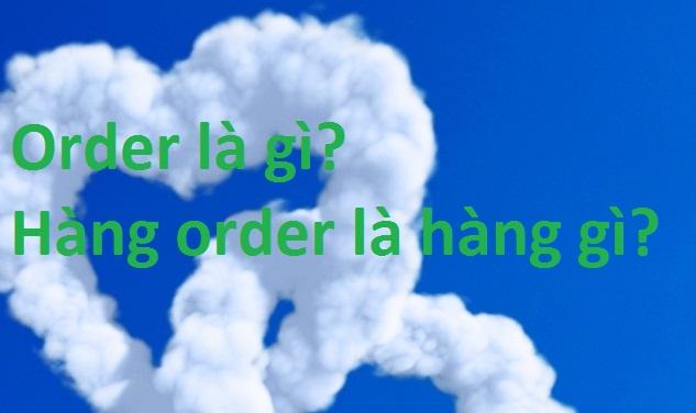Order Hàng Là Gì? Tìm Hiểu Về Order Hàng Là Gì?